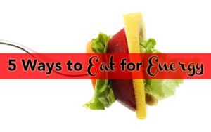 5 Ways to Eat for Energy by Timmie Wanechko