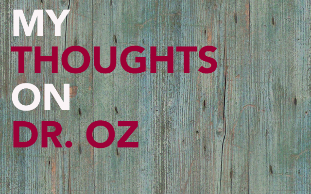 My Thoughts on Dr Oz by Timmie Wanechko