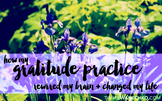 How My Gratitude Practice Rewired My Brain And Changed My Life by Timmie Wanechko
