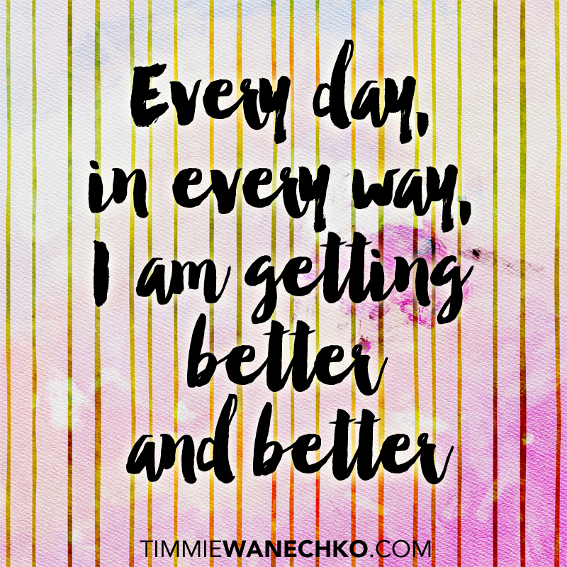 Every day, in every way, I am getting better and better